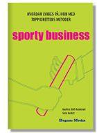 Sprty Business. Hvordan Lykkes på jobb med toppidrettens metoder by Anders Hall Grøterud and Geir Jordet. Language: Norwegian