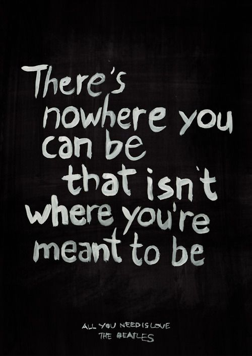 The Beatles Quotes Amazing There's Nowhere You Can Be That Isn't Where You're Meant To Be All