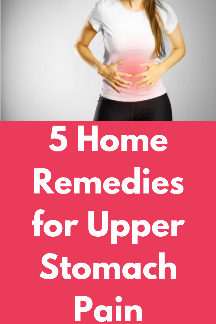 5 Home Remedies for Upper Stomach Pain | Health/Fitness