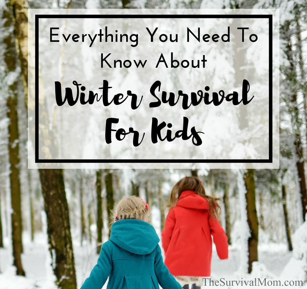 Everything You Need To Know About Winter Survival For Kids
