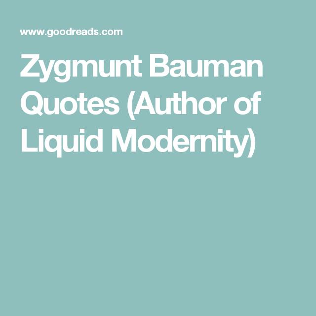 Zygmunt Bauman Quotes Author Of Liquid Modernity Quotes Author Wealth