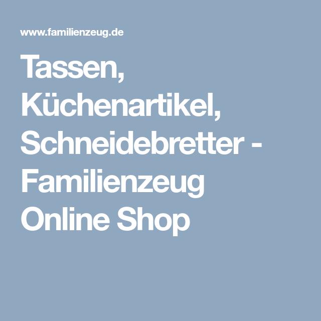 Tassen, Küchenartikel, Schneidebretter - Familienzeug Online Shop ...