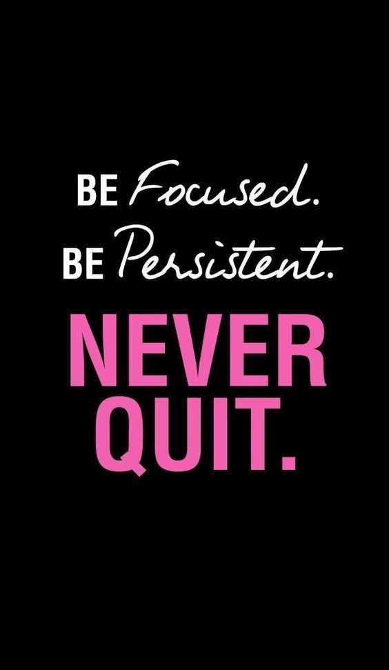 Be Focused. Be Persistent. NEVER QUIT. #Lifequotes #quotesaboutlife #bestrongquotes #strongquotes #p...