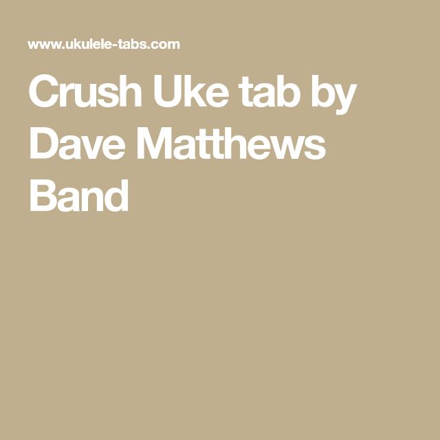 Crush Uke Tab By Dave Matthews Band Ukulele Tabs Pinterest