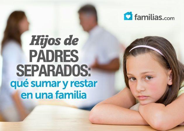 Hijos De Padres Separados Que Sumar Y Restar En Una Familia Familias Padre Hijos Divorcio