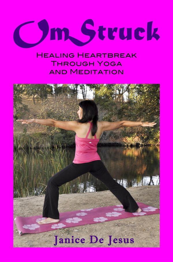 Janice De Jesus' first book, OmStruck: Healing Heartbreak through Yoga and Meditation, available on Amazon.com. Visit http://JaniceDeJesusAuthor.Blogspot.com