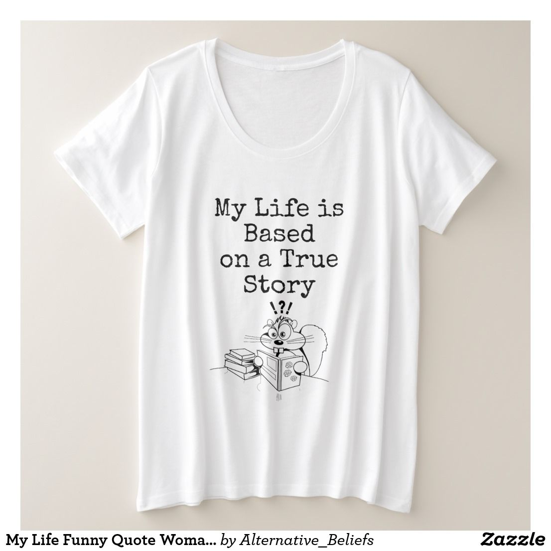 My Life Funny Quote Woman S T Shirt Zazzle Com T Shirts For Women Woman Quotes Funny Quotes