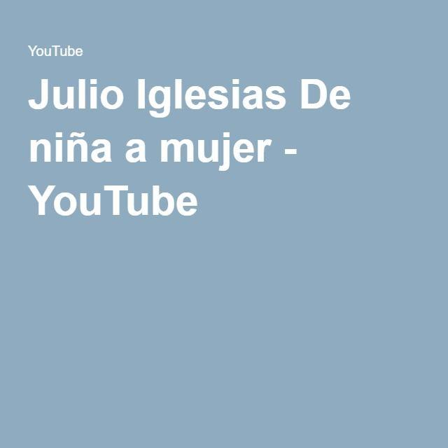 Julio Iglesias De niña a mujer - YouTube