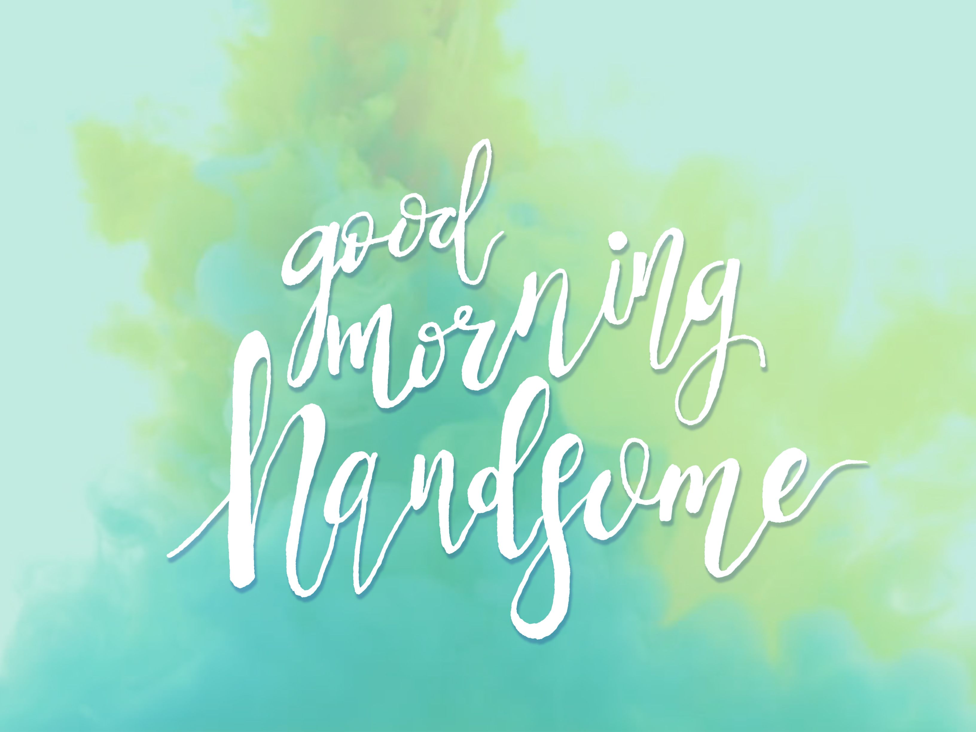 Good Morning Handsome By Maya Corona  Lettering  Type
