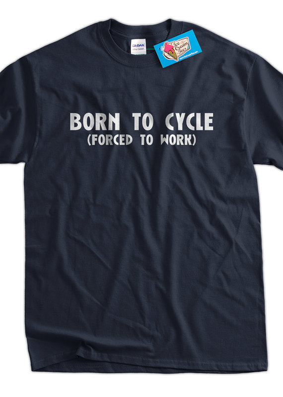 043c8d34c9b Funny Bike T-Shirt Bicycle T-Shirt Born To Cycle Forced To Work T ...