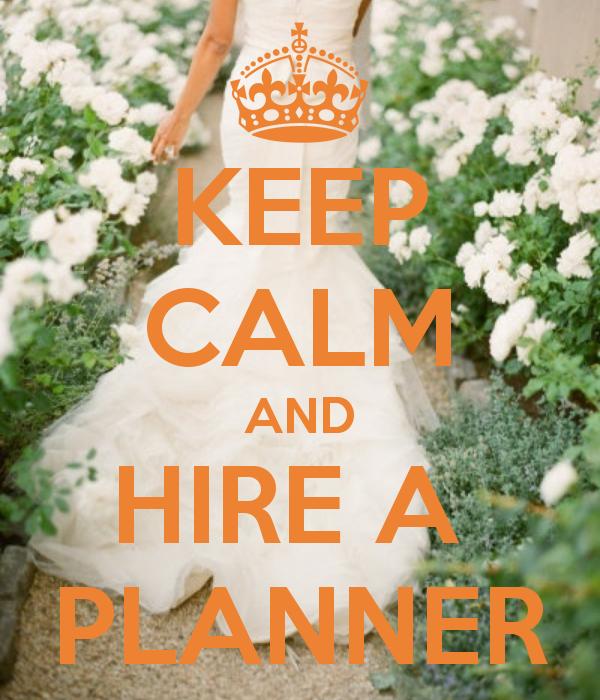 Keep Calm And Hire A Planner Here Are Five Solid Reasons Why Hiring