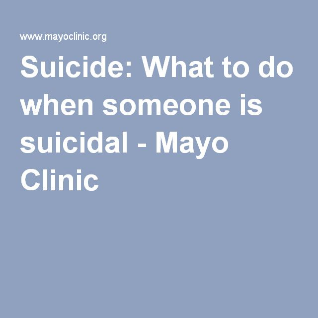 Suicide: What to do when someone is suicidal - Mayo Clinic