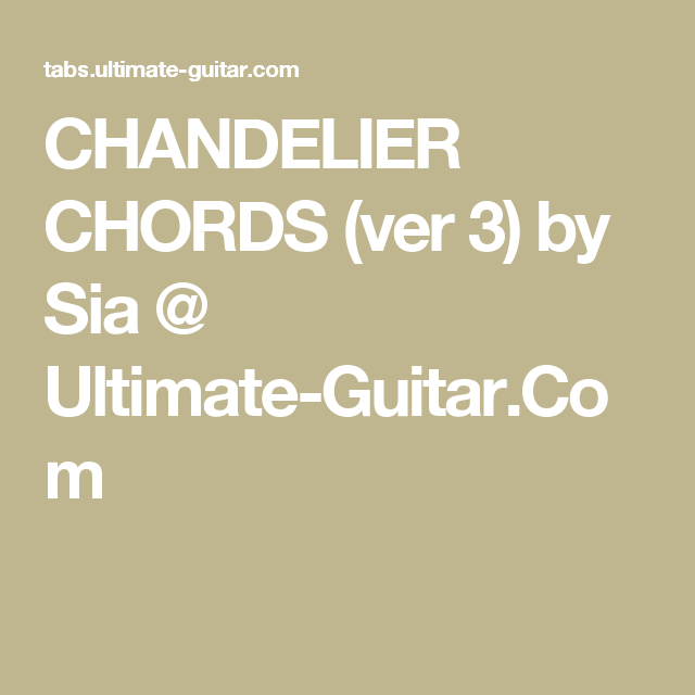 CHANDELIER CHORDS (ver 3) by Sia @ Ultimate-Guitar.Com | Music ...