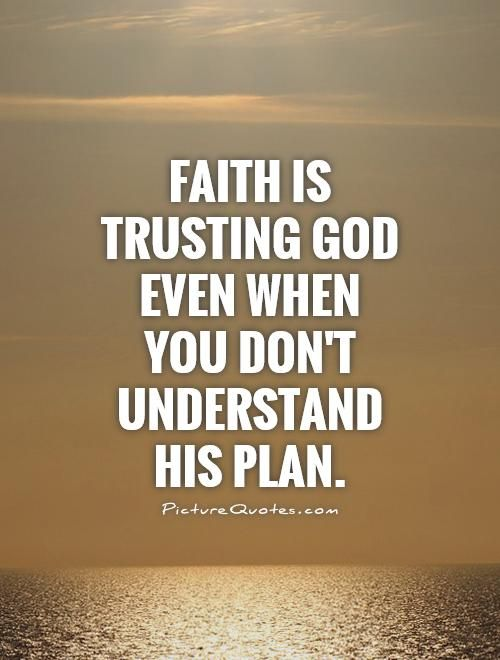 Religious Quotes About Faith Impressive Faith Is Trusting God Even When You Don't Understand His Plan
