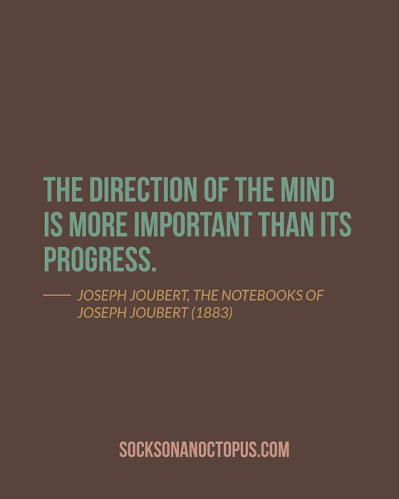 Quote Of The Day: September 22, 2014 - The direction of the mind is more important than its progress. — Joseph Joubert, The Notebooks of Joseph Joubert (1883)