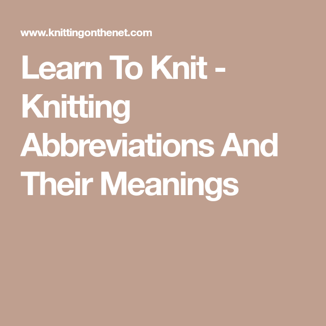 Learn To Knit - Knitting Abbreviations And Their Meanings | Knitting ...