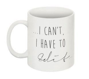 I can't I have to Edit... by Flaash on Etsy https://www.etsy.com/listing/255629471/i-cant-i-have-to-edit