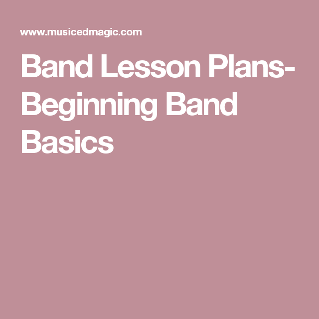Band Lesson Plans Beginning Band Basics Elementary Band