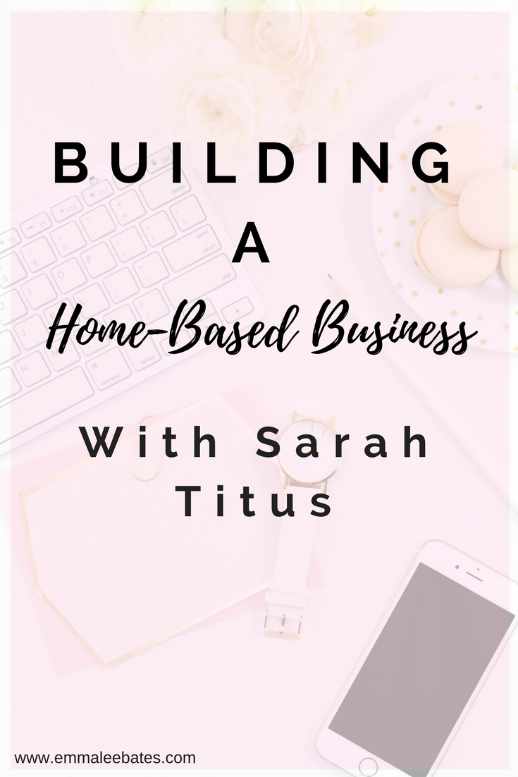 Building a Home-Based Business with Sarah Titus - Emma Lee Bates ...