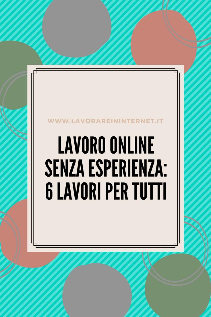 Lavoro Online Senza Esperienza 6 Lavori Per Tutti Lavori Online