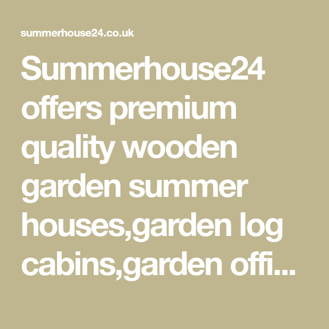 Summerhouse24 Offers Premium Quality Wooden Garden Summer