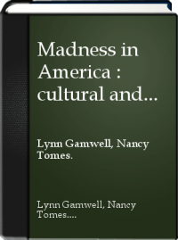 Madness in America : cultural and medical perceptions of mental illness before 1914 /