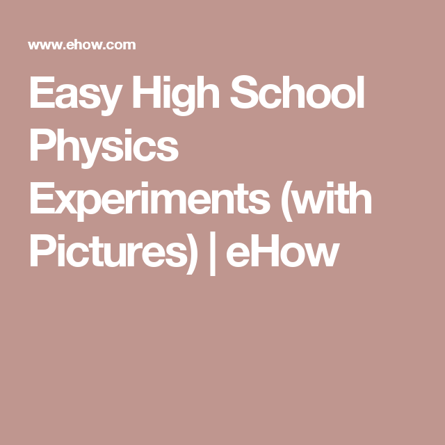Easy High School Physics Experiments (with Pictures) | eHow