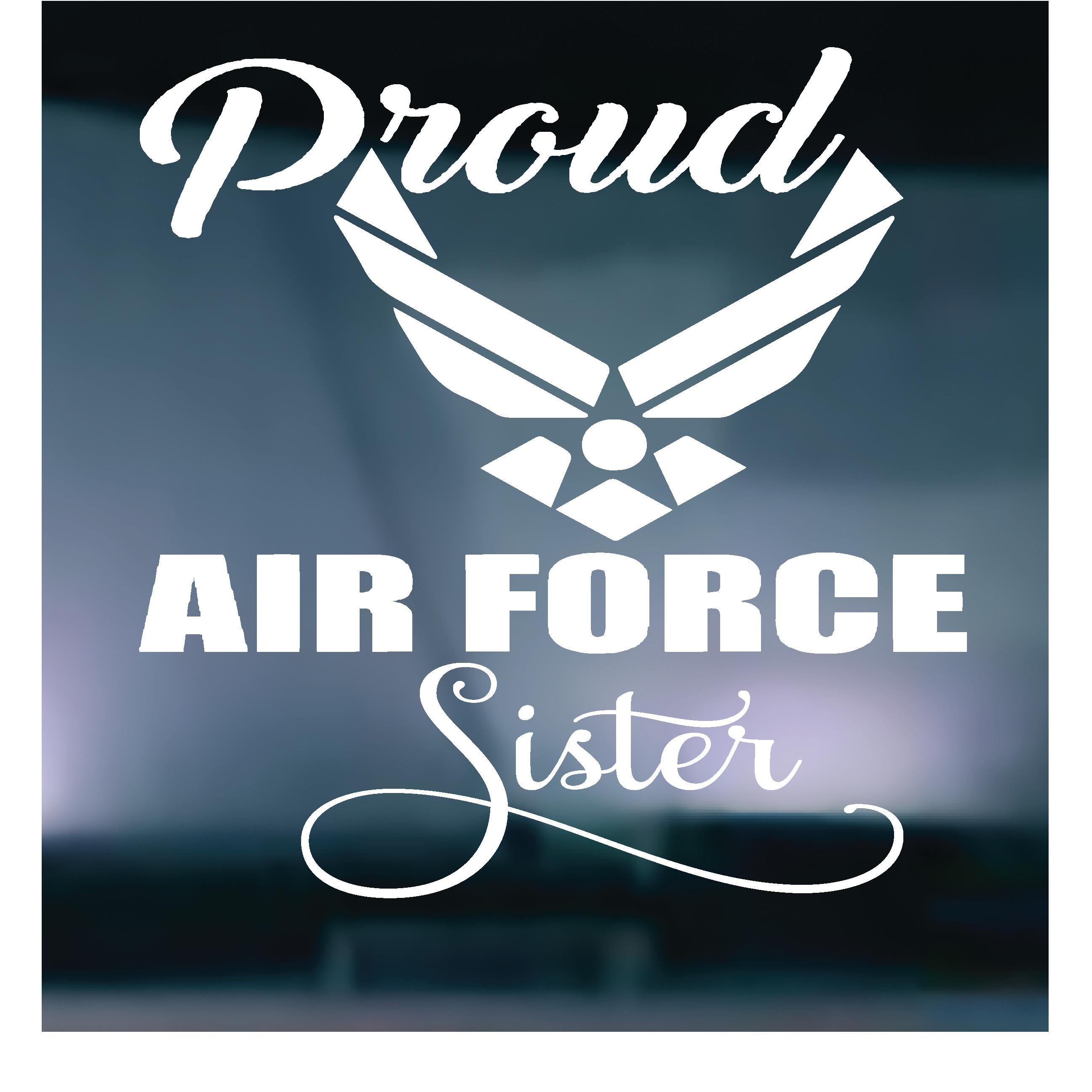 "Proud Air Force Sister, 3""H Air force, Air force mom"