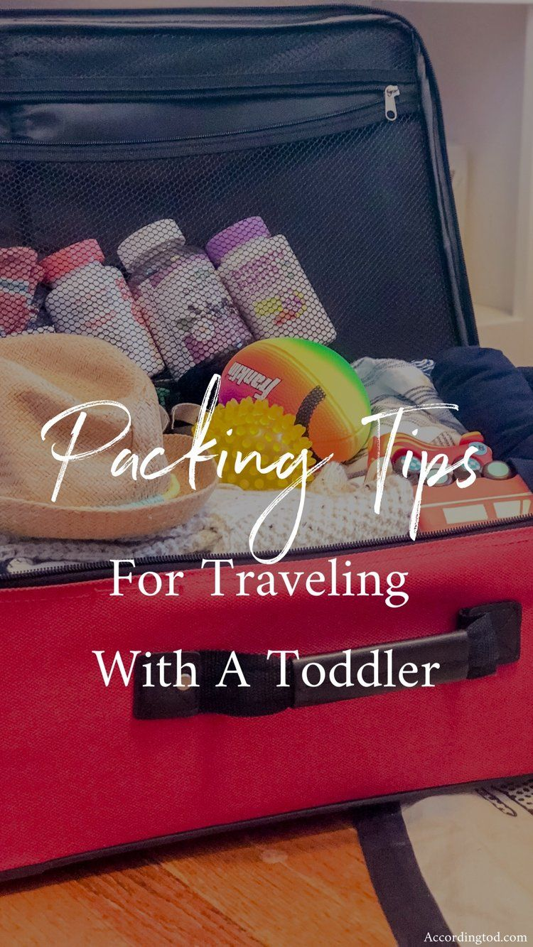 Packing Tips For Traveling With A Toddler According To D Packing Tips For Travel Packing Tips Toddler Packing