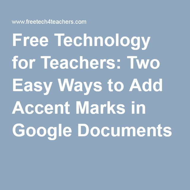 Free Technology for Teachers: Two Easy Ways to Add Accent Marks in Google Documents