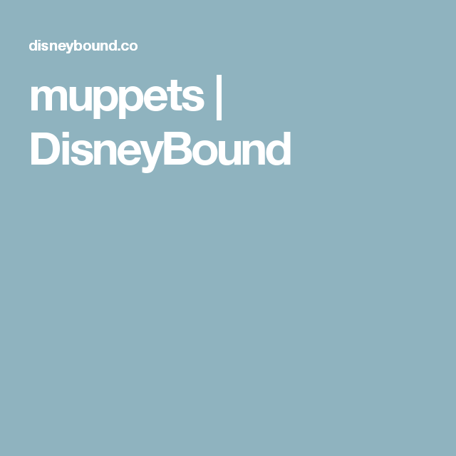 muppets | DisneyBound