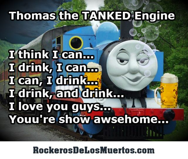 0c15839cf50d97fe957d03abfc41123a thomas the tanked engine train engine beer drunk slurring