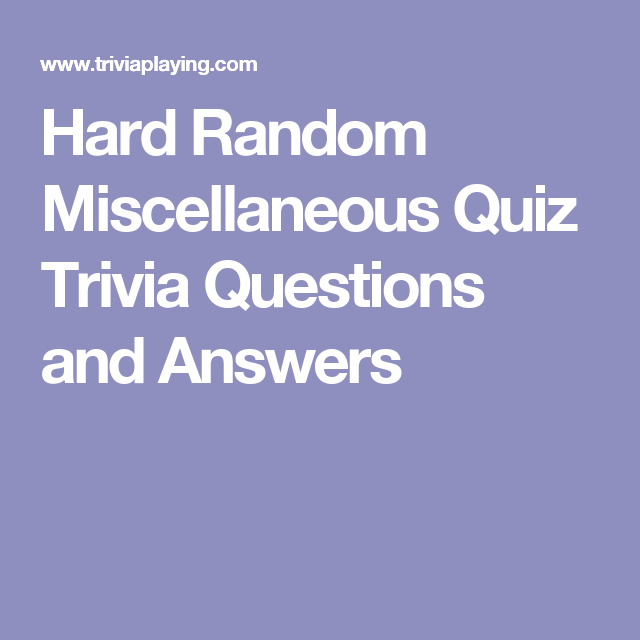 Hard Random Miscellaneous Quiz Trivia Questions and Answers
