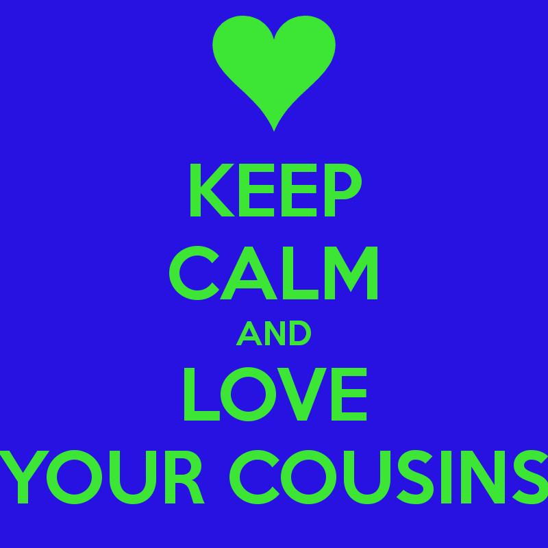 Keep Calm And Love Your Cousins Inspiring Ideas Pinterest Keep