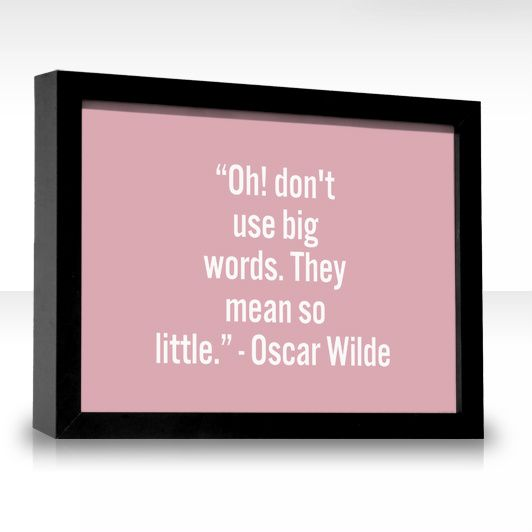 Powerful Little Quote Sad Quotes T: Oh, Don't Use Big Words. They Mean So Little