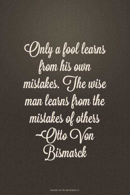 Only A Fool Learns From His Own Mistakes The Wise Man Learns From