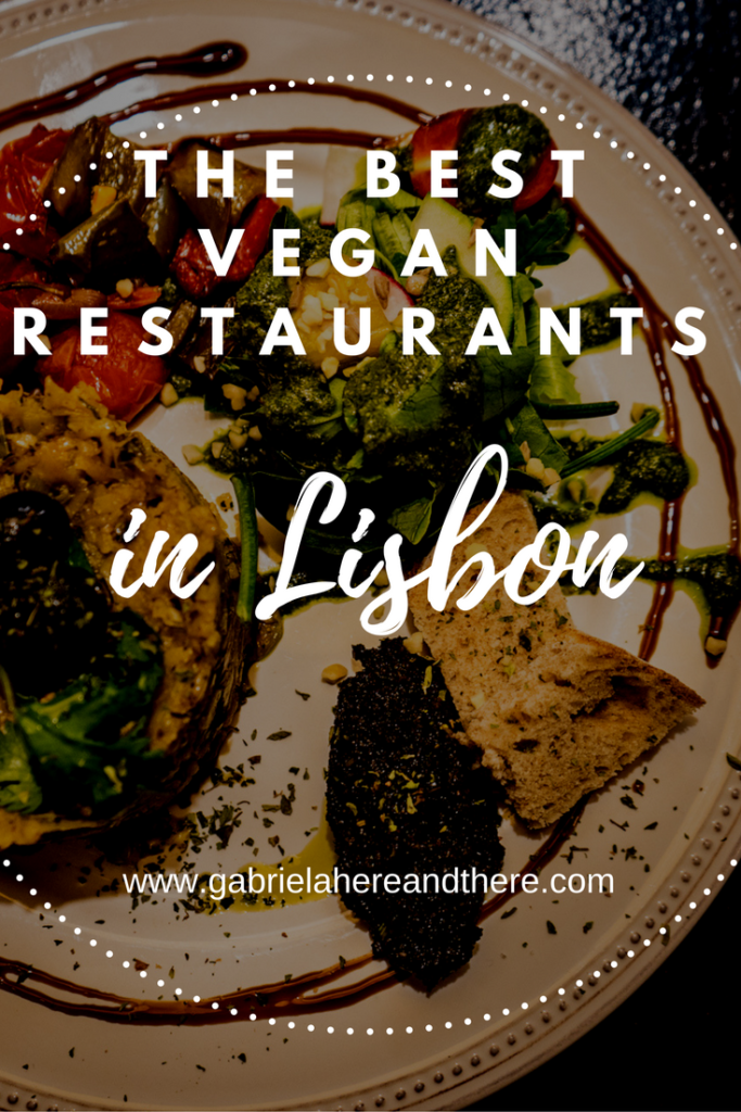 The Best Vegan Restaurants In Lisbon Gabriela Here And There Vegan Restaurants Best Vegan Restaurants Vegetarian Travel