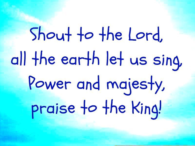 Lyric lyrics to shout to the lord : 3 Shout to the Lord, all the earth let us sing. Power and majesty ...