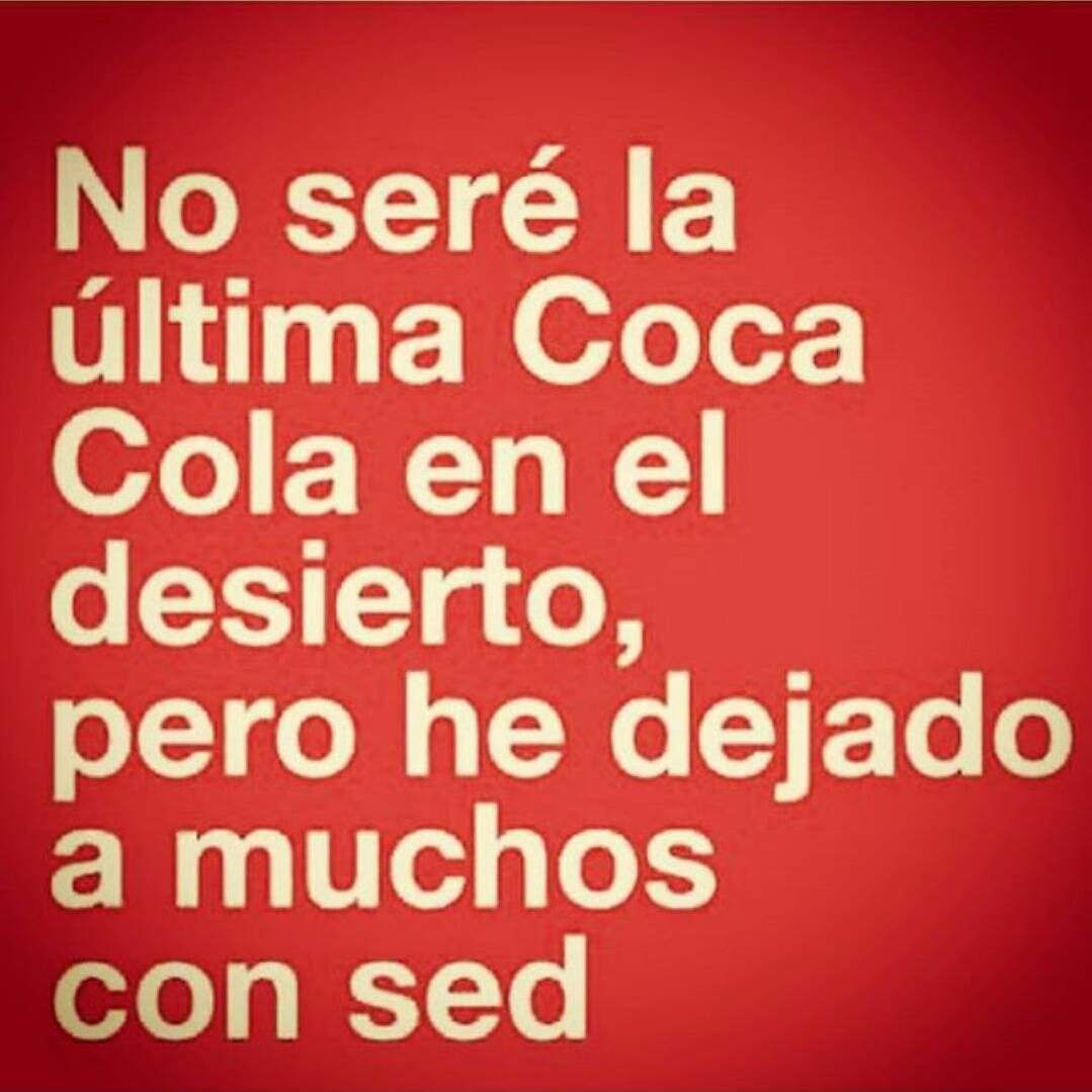 Coca Cola Quotes La Ultima Cocacola Pues  La Echona  Pinterest  Coca Cola And
