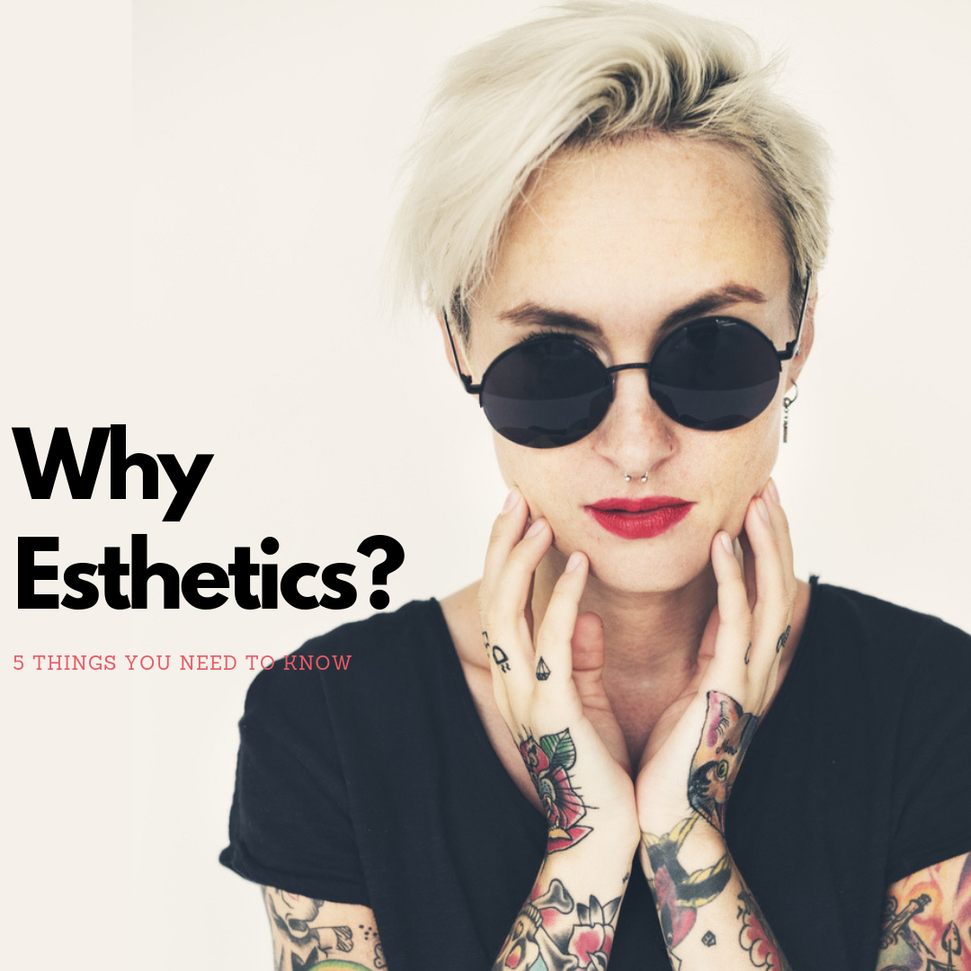 5 Things You Need To Know About Esthetics!