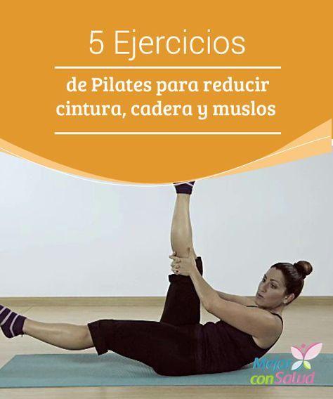 5 Ejercicios De Pilates Para Reducir Cintura Cadera Y Muslos Además De Realizar Estos Eje Pilates Para Adelgazar Ejercicios Ejercicios Para Reducir Muslos