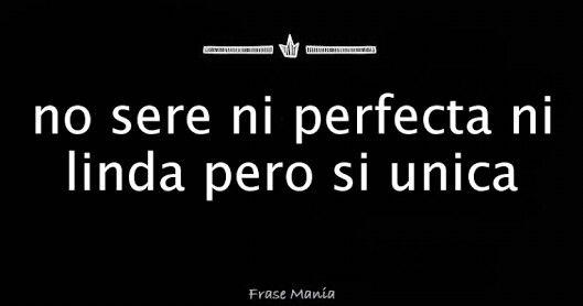 No Soy Perfecta Ni Linda Pero Si Unica Frases De
