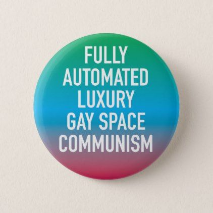 Fully Automated Luxury Gay Space Communism Button - luxury gifts unique special diy cyo