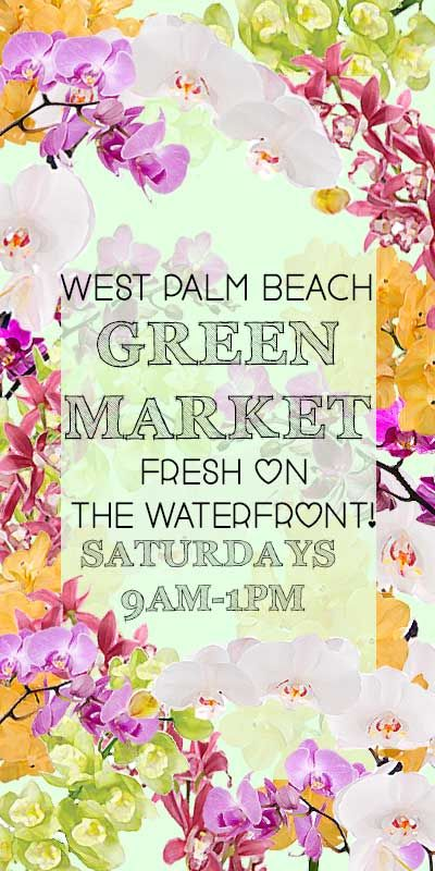 Fresh On The Waterfront West Palm Beach Green Market Saturdays From 9am 1pm Freshmarket Gre Palm Beach Gardens Palm Beach Waterfront Property