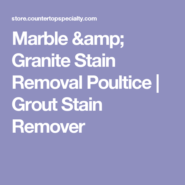 Marble And Granite Stain Removal Poultice Powder Granite Stain Remover Stain Removal Guide