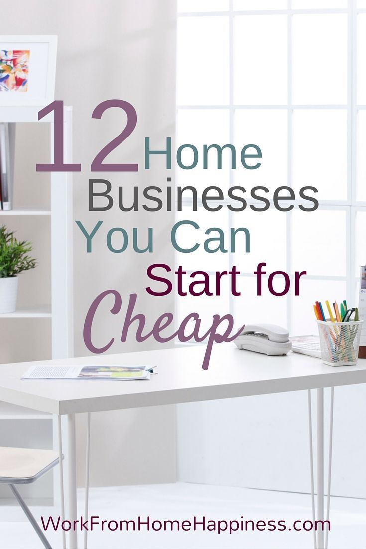 12 Home Business Ideas You Can Start for Cheap | Work From Home ...
