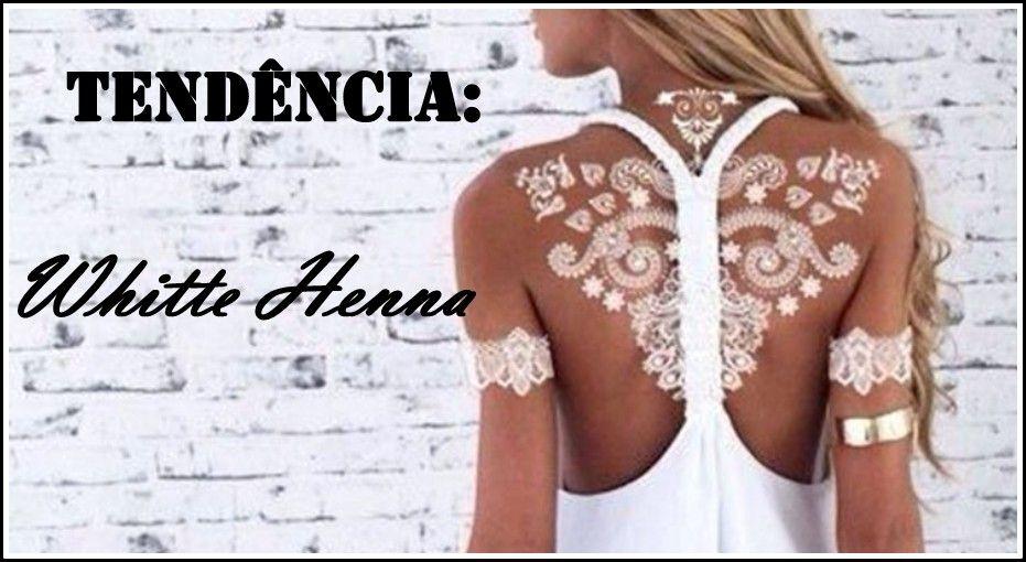 Por Dentro... em Rosa: Tatuagem temporária de henna branca : White tatoo