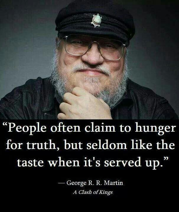 People Often Claim To Hunger For The Truth George R R Martin