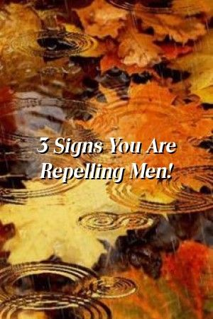 Relationme 3 Signs You Are Repelling Men Relationme 3 Signs You Are Repelling Men