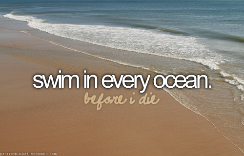 swim in every ocean.